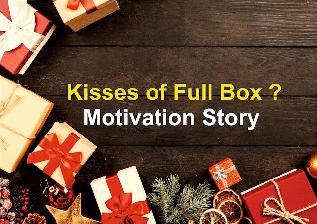 Motivation Story  : Kisses of Full Box ?