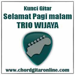 Kord Lagu Dasar Mudah Simpel Versi Original Kunci Gitar TRIO WIJAYA - SELAMAT PAGI MALAM