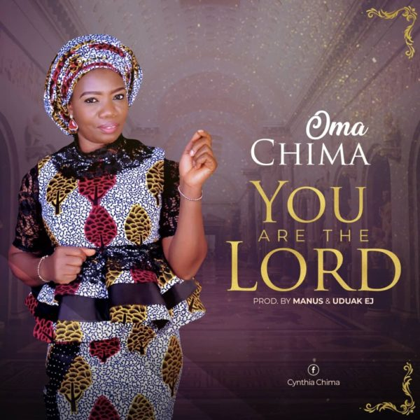 Oma Chima - You Are The Lord Mp3 Download