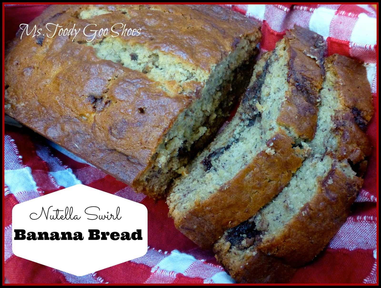 Banana-tella Bread --- Ms. Toody Goo Shoes