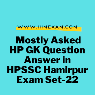 Mostly Asked HP GK Question Answer in HPSSC Hamirpur Exam Set-22