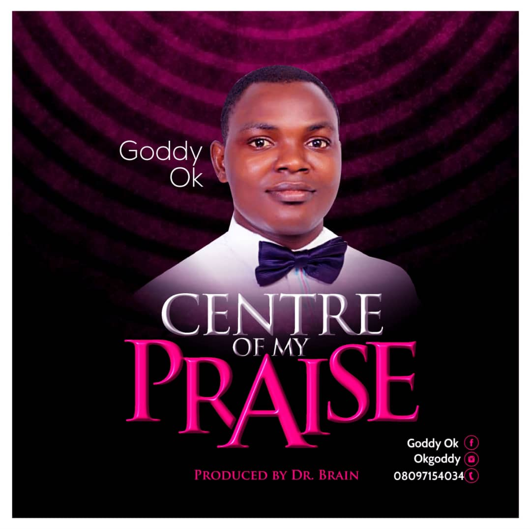 Godwin Moses - Center Of My Praise Mp3 Download