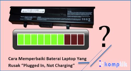 """Cara Memperbaiki Baterai Laptop Yang Rusak """"Plugged In, Not Charging"""""""