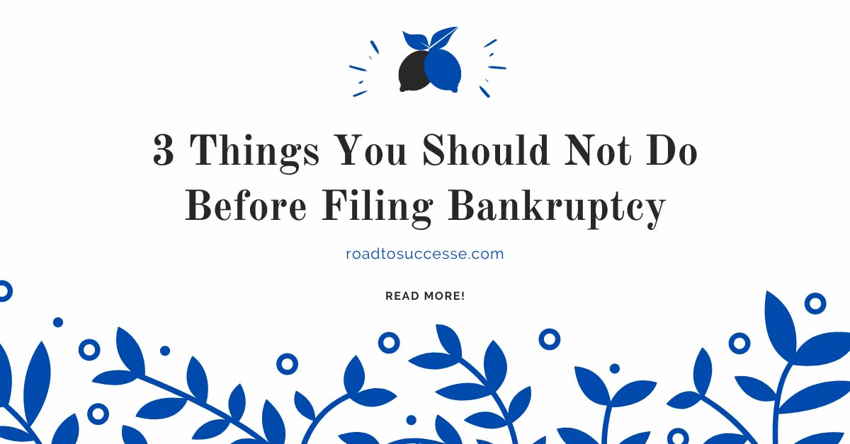3 Things You Should Not Do Before Filing Bankruptcy