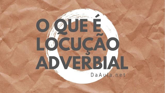 Língua Portuguesa: O que é Locução Adverbial