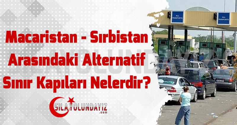 Macaristan - Sırbistan Alternatif Sınır Kapıları Nelerdir?