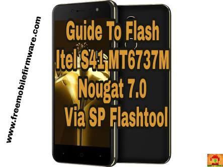 Guide To Flash Itel S41 MT6737M Nougat 7.0 Tested Flash Via SP Flashtool