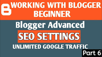 Blogger SEO Settings - Get Unlimited Traffic Fro Google in 2020 | Blogger Tutorial Part - 6