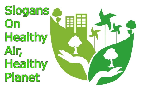 Slogans On Healthy Air, Healthy Planet