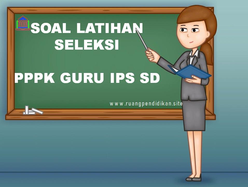 Soal Tes Seleksi PPPK Guru IPS SD