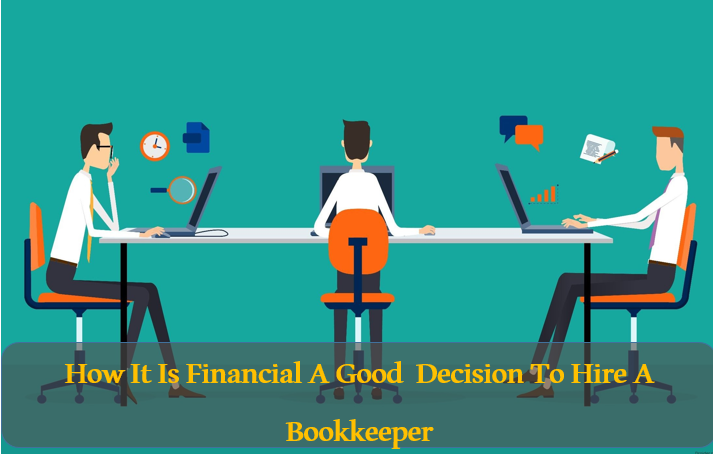 How It Is Financially A Good Decision To Hire A Bookkeeper
