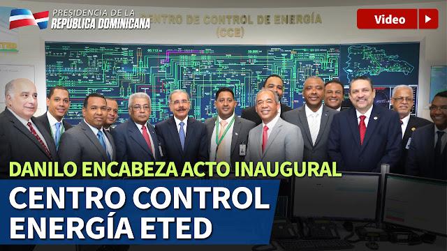 VIDEO: Danilo encabeza acto inaugural Centro Control de Energía de la ETED
