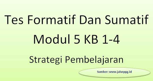 Tes Formatif Dan Sumatif Modul 5 Kb 1-4 Strategi Pembelajaran