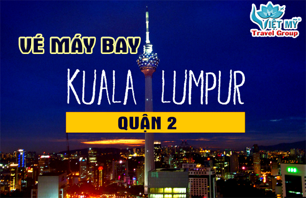 Vé máy bay đi Kuala Lumpur quận 2