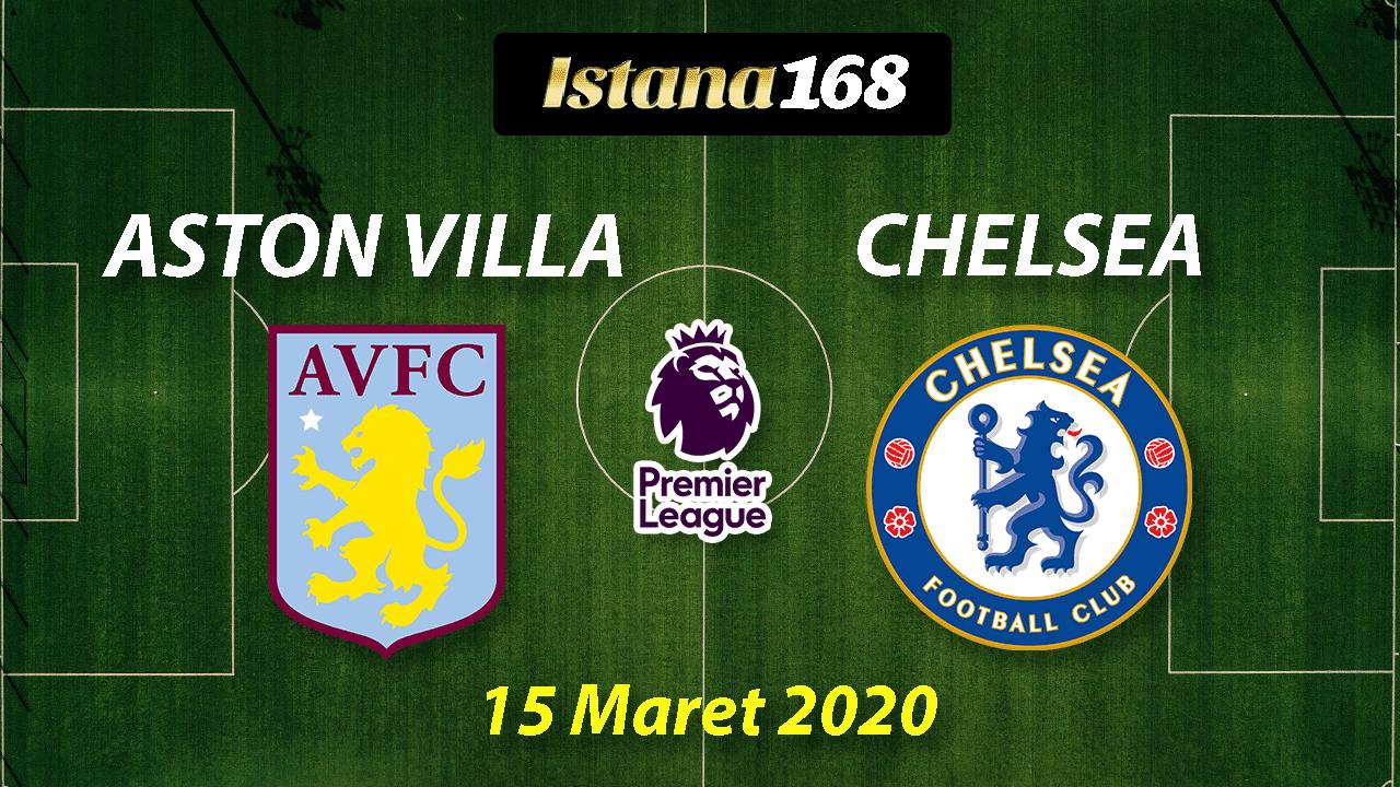 Prediksi Bola Akurat Istana168 Aston villa vs Chelsea 15 Maret 2020