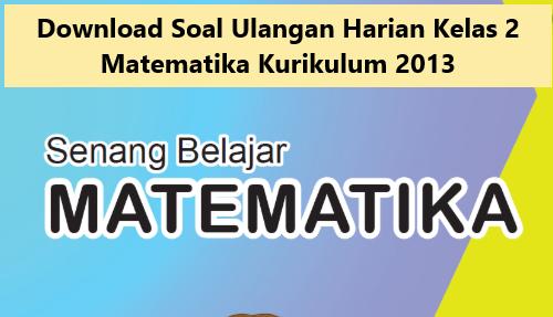 Download Soal Ulangan Harian Kelas 2 Matematika Pembelajaran 1, 2, 3 dan 4 Kurikulum 2013
