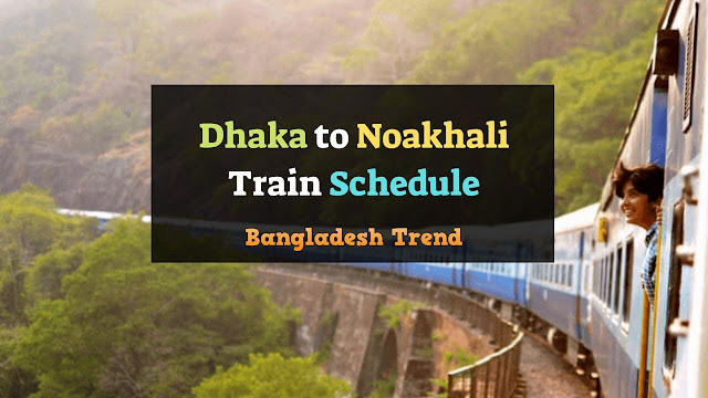 Dhaka to Noakhali Train Schedule