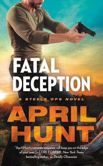 Fatal Deception by April Hunt. A Steele Ops Novel.