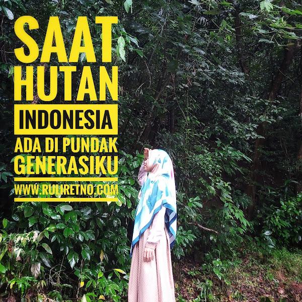 Saat Hutan Indonesia Ada di Pundak Generasiku