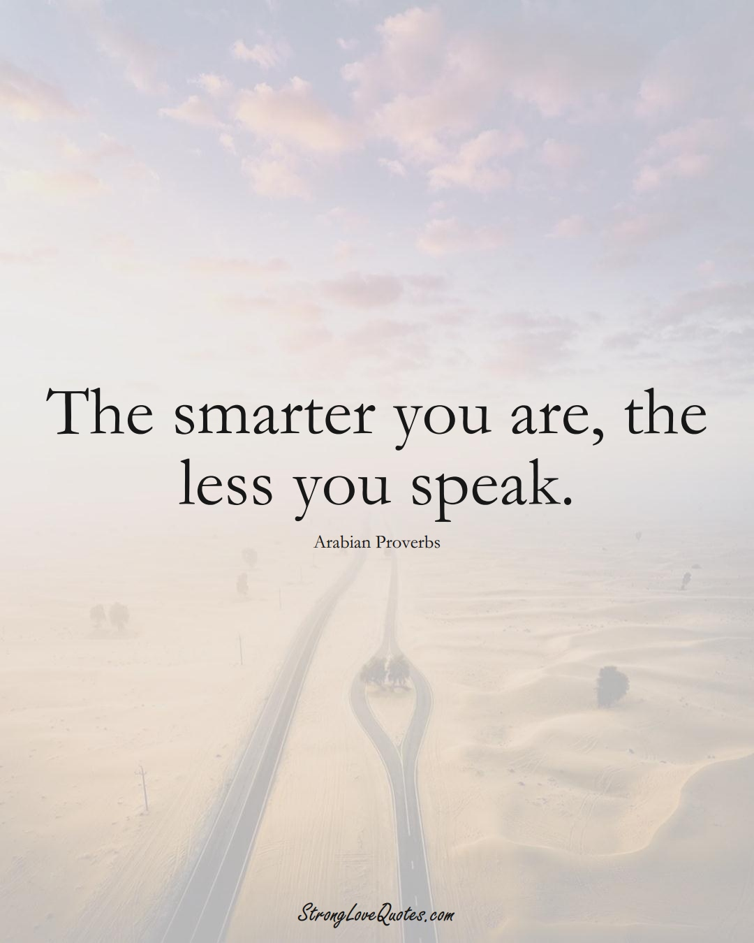 The smarter you are, the less you speak. (Arabian Sayings);  #aVarietyofCulturesSayings