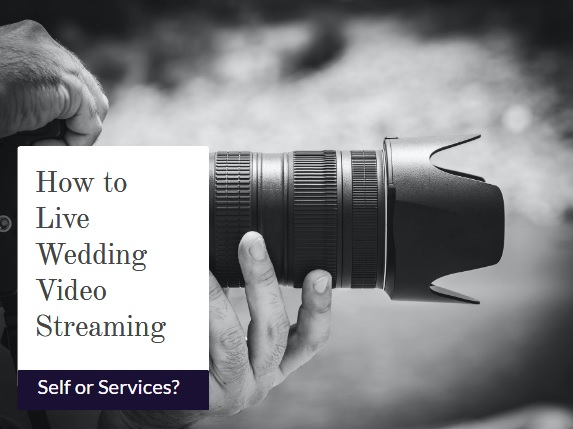 How to Live Wedding Video Streaming? | Self or Services?