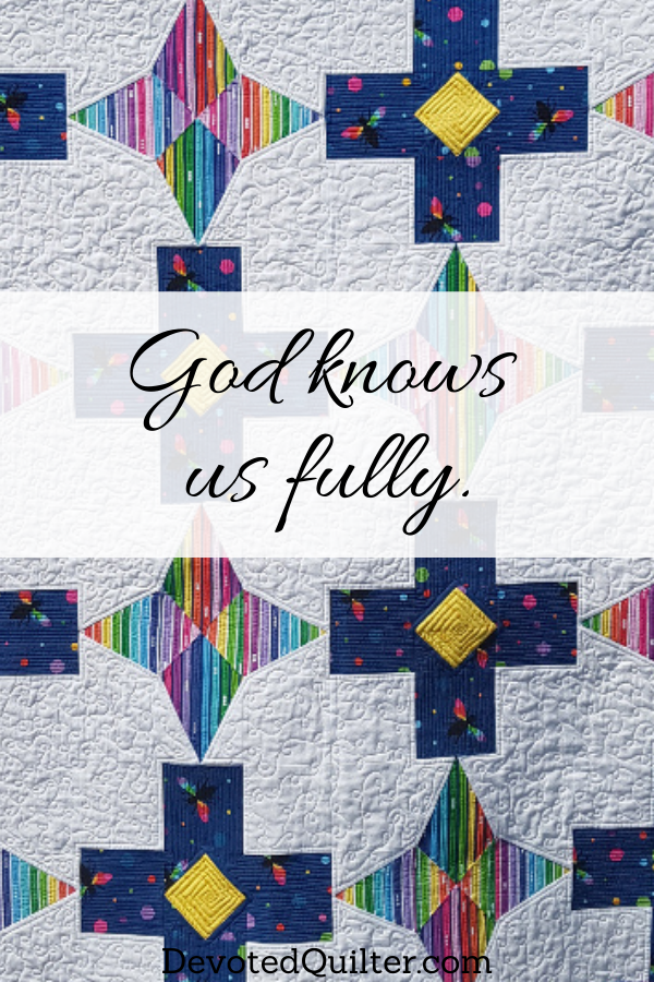 God knows us fully | DevotedQuilter.com