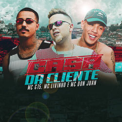 Casa da Cliente - MC G15 part. Mc Livinho e Mc Don Juan Mp3
