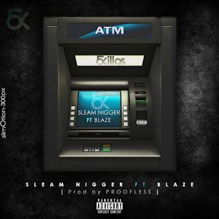 Resultado de imagem para Sleam Nigger feat. Blaze - ATM (Prod. Proofless)