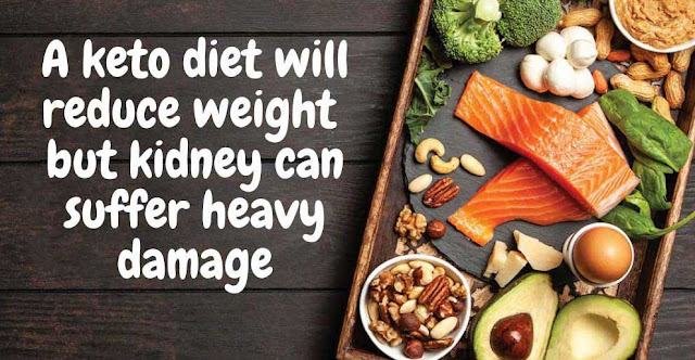 A keto diet will reduce weight  but kidney can suffer heavy damage