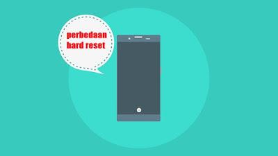 Perbedaan Hard Reset Dengan Factory Reset Pada Android