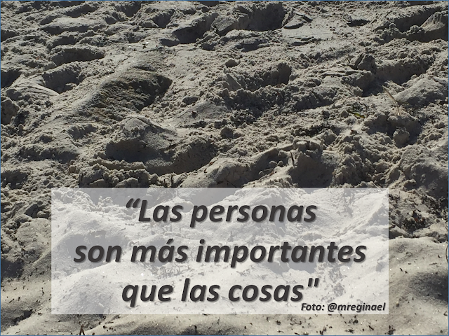 Las personas son más importantes que las cosas.