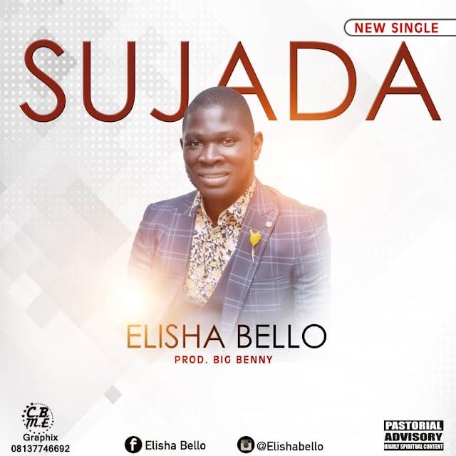 GOSPEL MUSIC: Elisha Bello - Sujada (Prod by Big Benny)