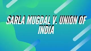 Sarla Mugdal v. Union of India