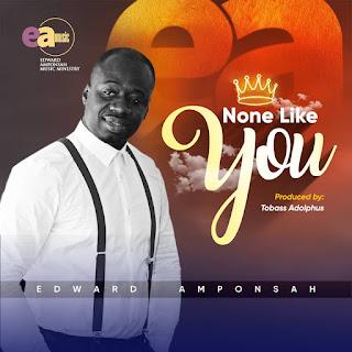Music: Edward Amponsah - None Like You