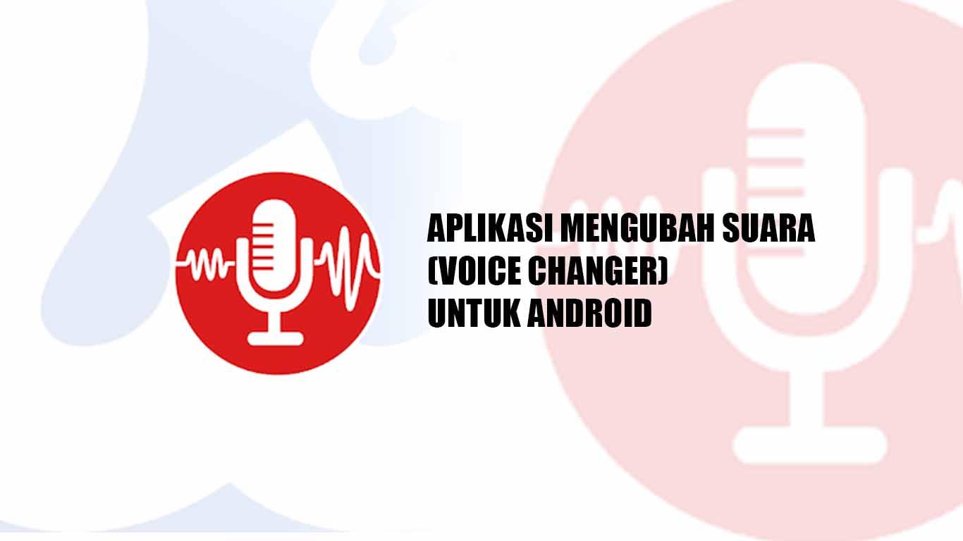 Aplikasi Mengubah Suara (Voice Changer) Terbaik untuk hp Android