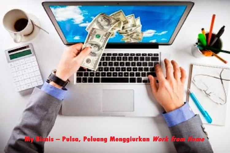 My Bisnis – Pulsa, Peluang Menggiurkan Work from Home