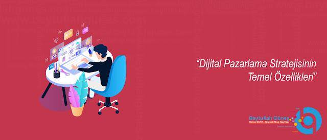 Dijital Pazarlama Stratejisinin Temel Özellikleri