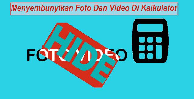 Begini Cara Menyembunyikan Foto Dan Video DI Kalkulator
