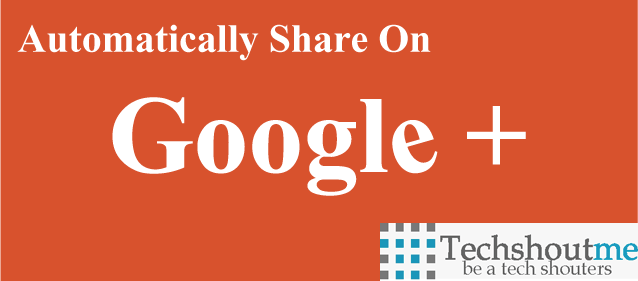 Automatically Share Blogger Post on Google Plus