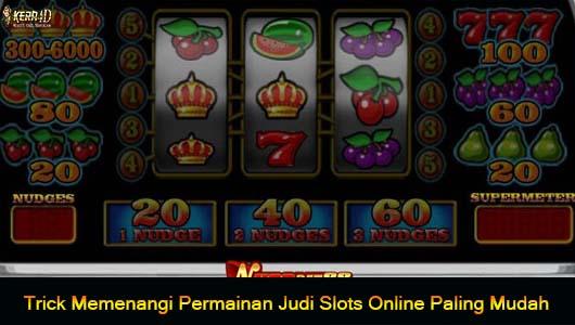 Trick Memenangi Permainan Judi Slots Online Paling Mudah