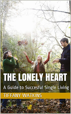 The Lonely Heart: A Guide to Succesful Single Living by Tiffany Watkins