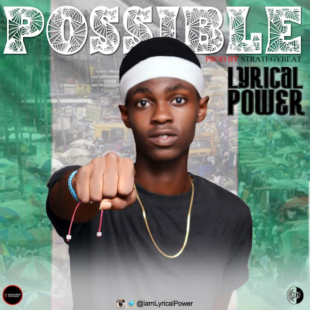 MUSIC: Lyrical Power - Possible (Prod. Strategy)