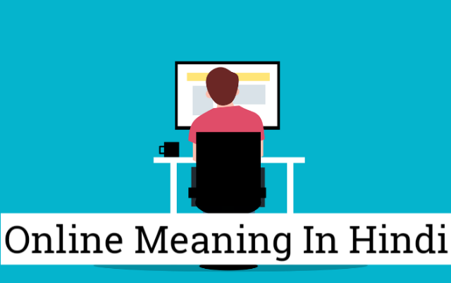Online Meaning In Hindi - Online Ko Hindi Mein Kya Kahate Hain