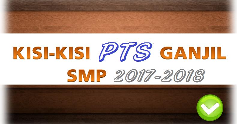 Kisi Kisi Pts Ips Smp Kelas 7 8 9 Semester 1 Tahun Pelajaran 2017 2018 Soal Smp Kelas 7 8