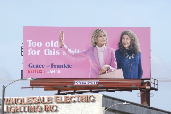 Too old for this shit Grace and Frankie 5 billboard