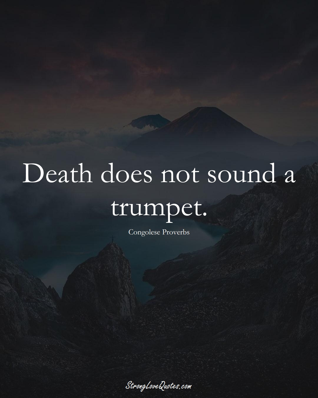 Death does not sound a trumpet. (Congolese Sayings);  #AfricanSayings