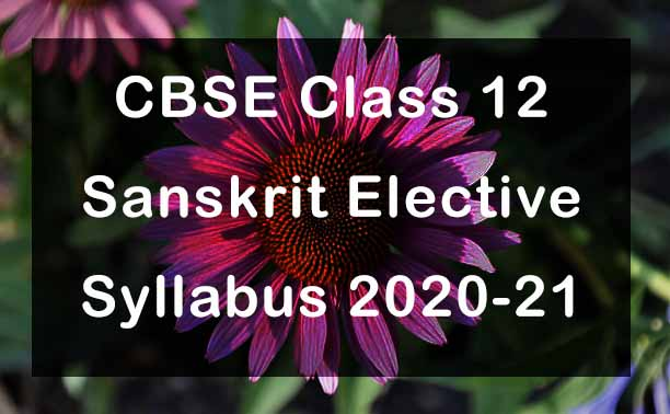CBSE Class 12 Sanskrit Elective Syllabus 2020-21