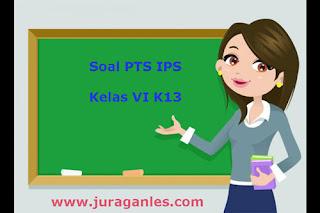 Contoh Soal PTS / UTS IPS Kelas 6 Semester 1 K13 Terbaru Tahun 2019