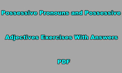 Possessive Pronouns and Possessive Adjectives Exercises With Answers PDF.
