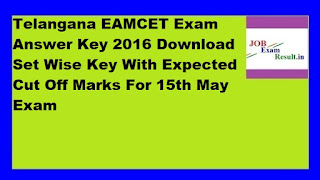 Telangana EAMCET Exam Answer Key 2016 Download Set Wise Key With Expected Cut Off Marks For 15th May Exam
